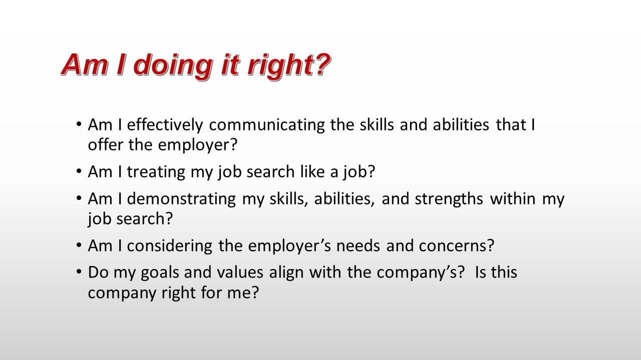 Am I doing it right Am I effectively communicating the skills and abilities that I offer the employer