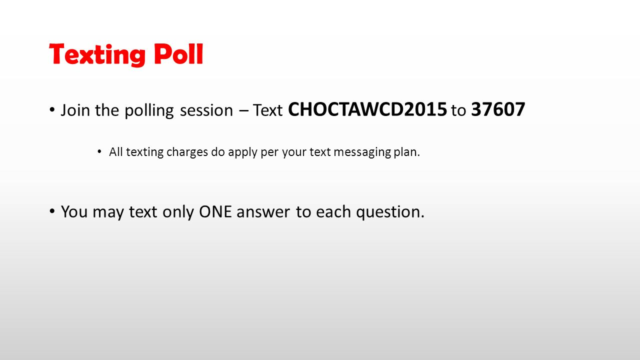 Texting Poll Join the polling session – Text CHOCTAWCD2015 to 37607