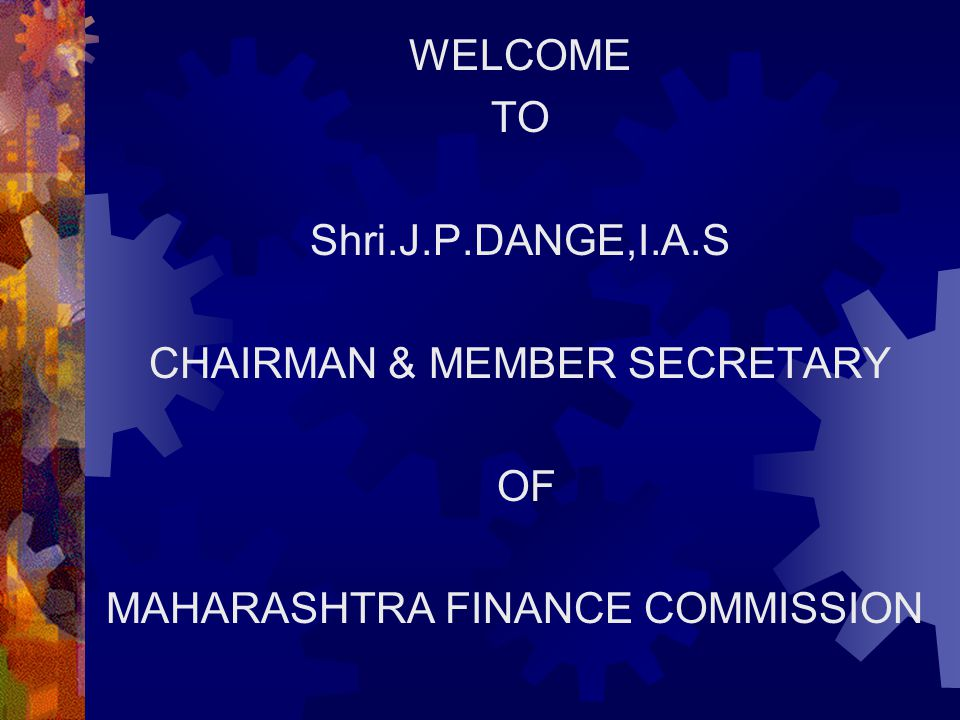 WELCOME TO Shri. J. P. DANGE,I. A