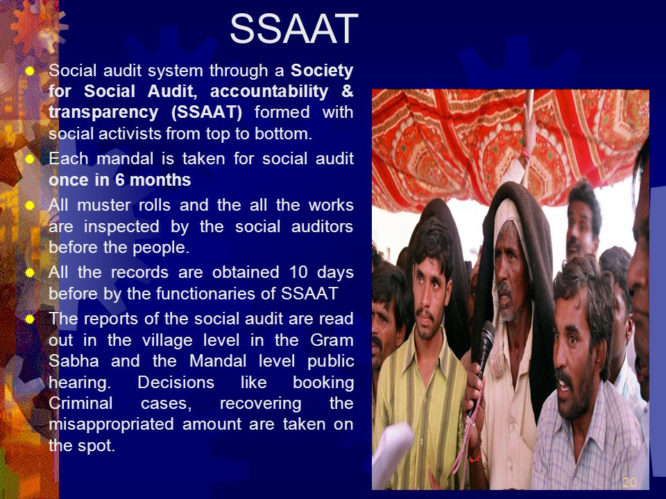 SSAAT Social audit system through a Society for Social Audit, accountability & transparency (SSAAT) formed with social activists from top to bottom.