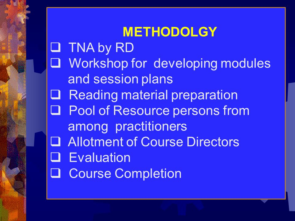 METHODOLGY TNA by RD. Workshop for developing modules. and session plans. Reading material preparation.