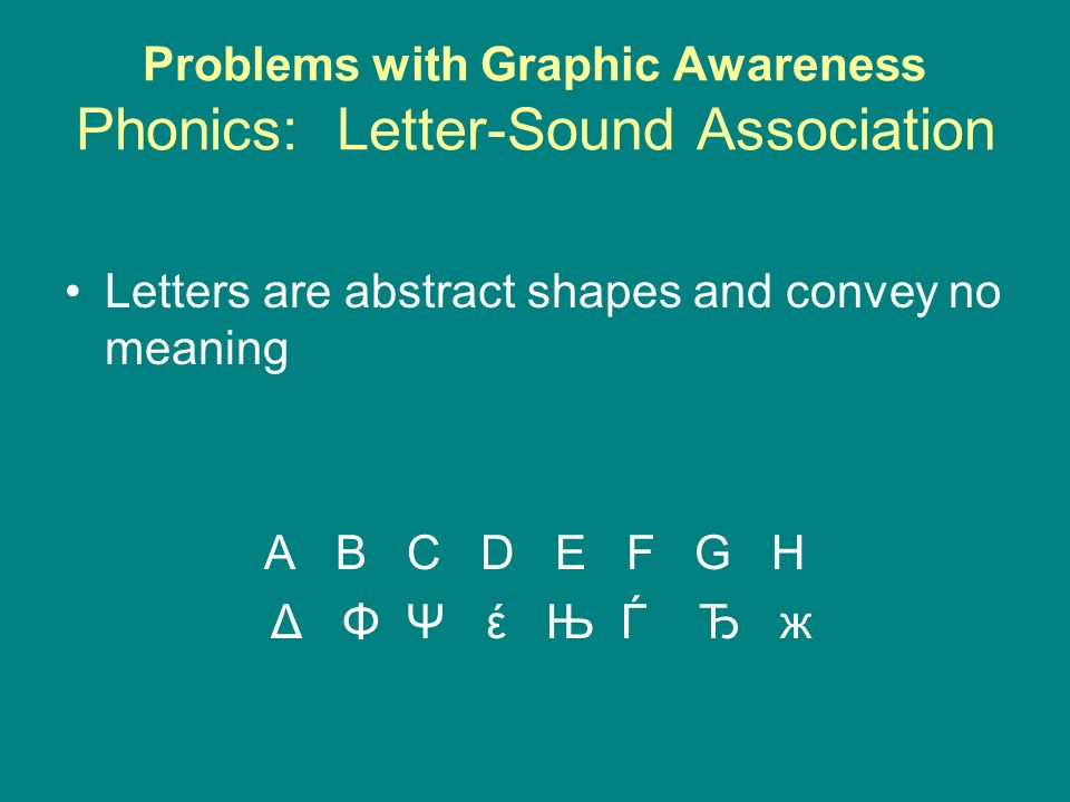 Problems with Graphic Awareness Phonics: Letter-Sound Association