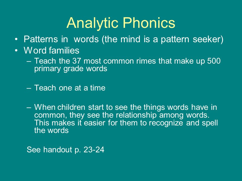 Analytic Phonics Patterns in words (the mind is a pattern seeker)