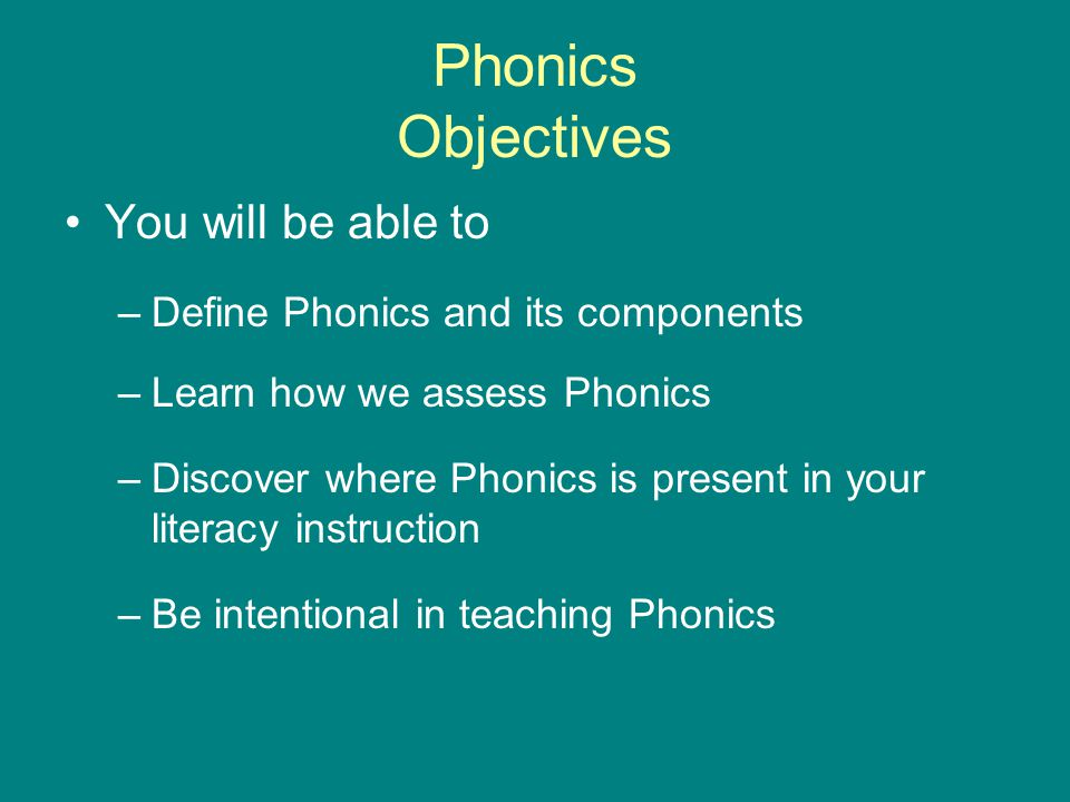 Phonics Objectives You will be able to