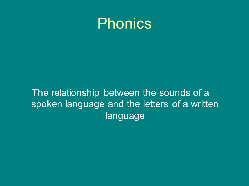 Phonics The relationship between the sounds of a spoken language and the letters of a written language.