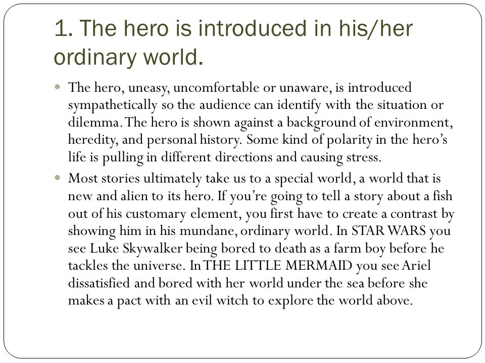 1. The hero is introduced in his/her ordinary world.