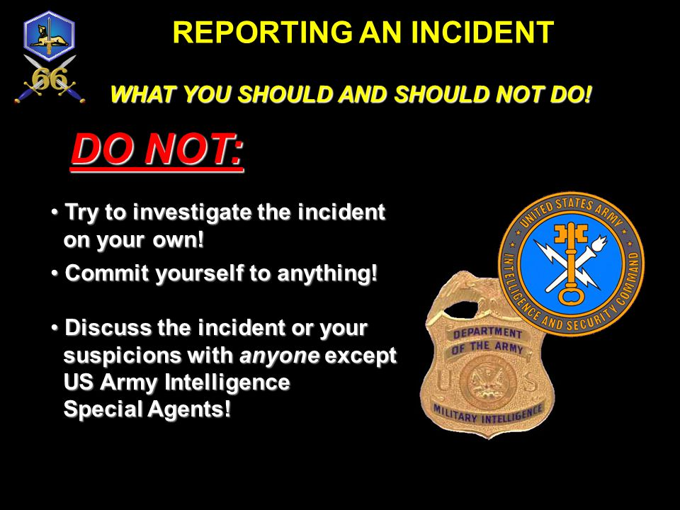 DO NOT: REPORTING AN INCIDENT WHAT YOU SHOULD AND SHOULD NOT DO!