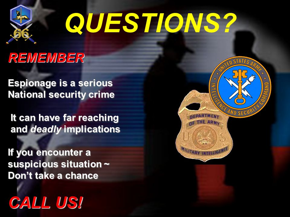 QUESTIONS CALL US! REMEMBER Espionage is a serious
