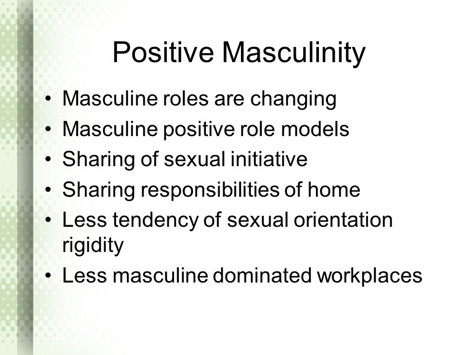 Positive Masculinity Masculine roles are changing