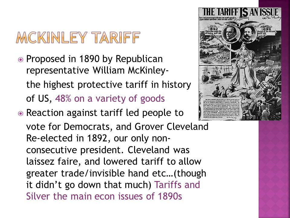 McKinley Tariff Proposed in 1890 by Republican representative William McKinley- the highest protective tariff in history.