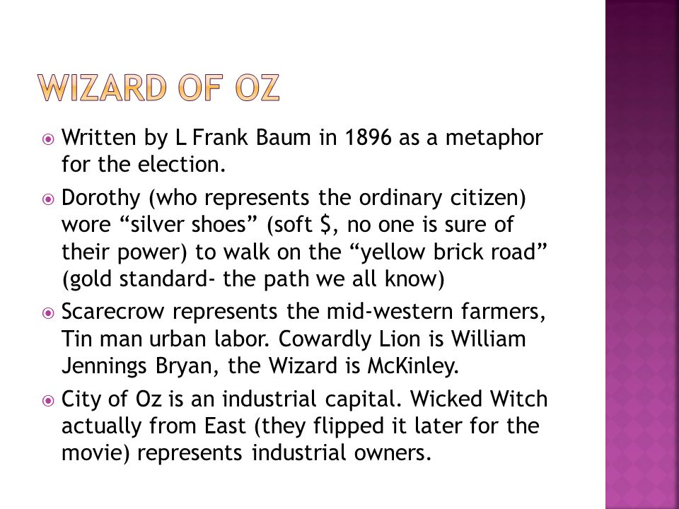 Wizard of OZ Written by L Frank Baum in 1896 as a metaphor for the election.