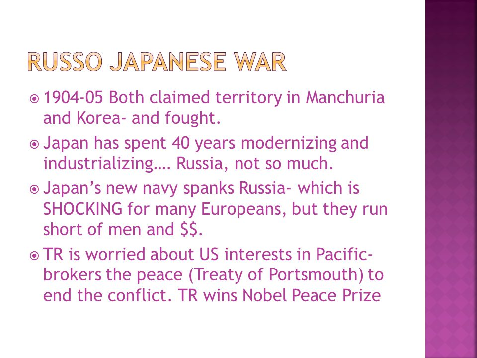 Russo Japanese War 1904-05 Both claimed territory in Manchuria and Korea- and fought.