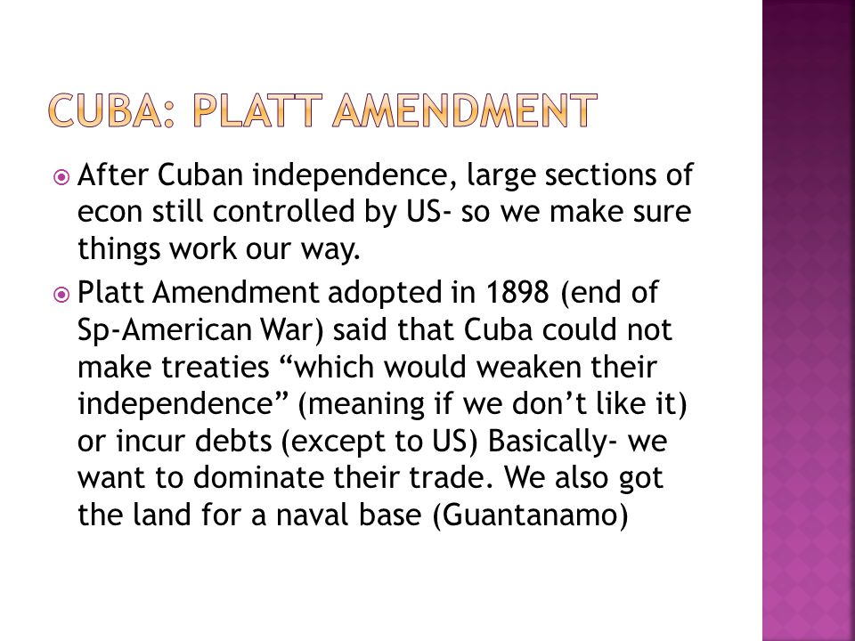 Cuba: Platt Amendment After Cuban independence, large sections of econ still controlled by US- so we make sure things work our way.