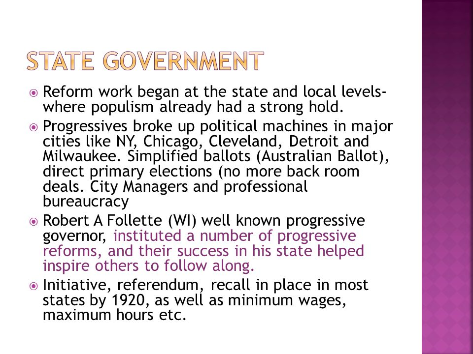 State Government Reform work began at the state and local levels- where populism already had a strong hold.