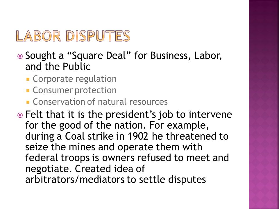 Labor Disputes Sought a Square Deal for Business, Labor, and the Public. Corporate regulation. Consumer protection.