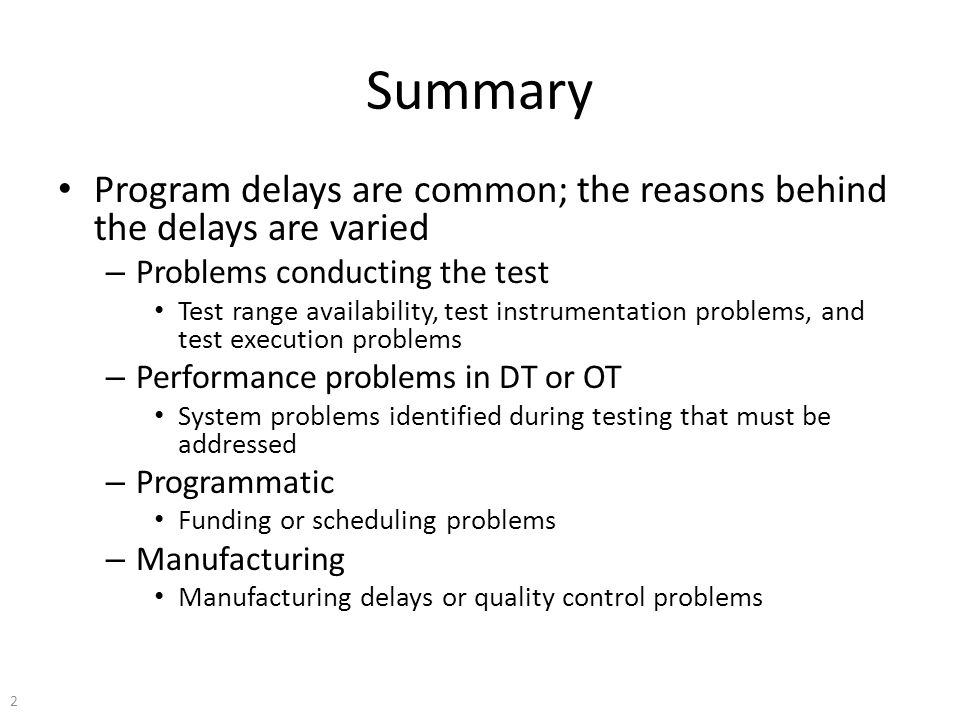 Summary Program delays are common; the reasons behind the delays are varied. Problems conducting the test.