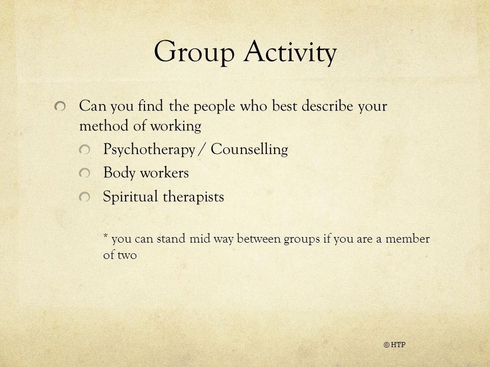 Group Activity Can you find the people who best describe your method of working. Psychotherapy / Counselling.