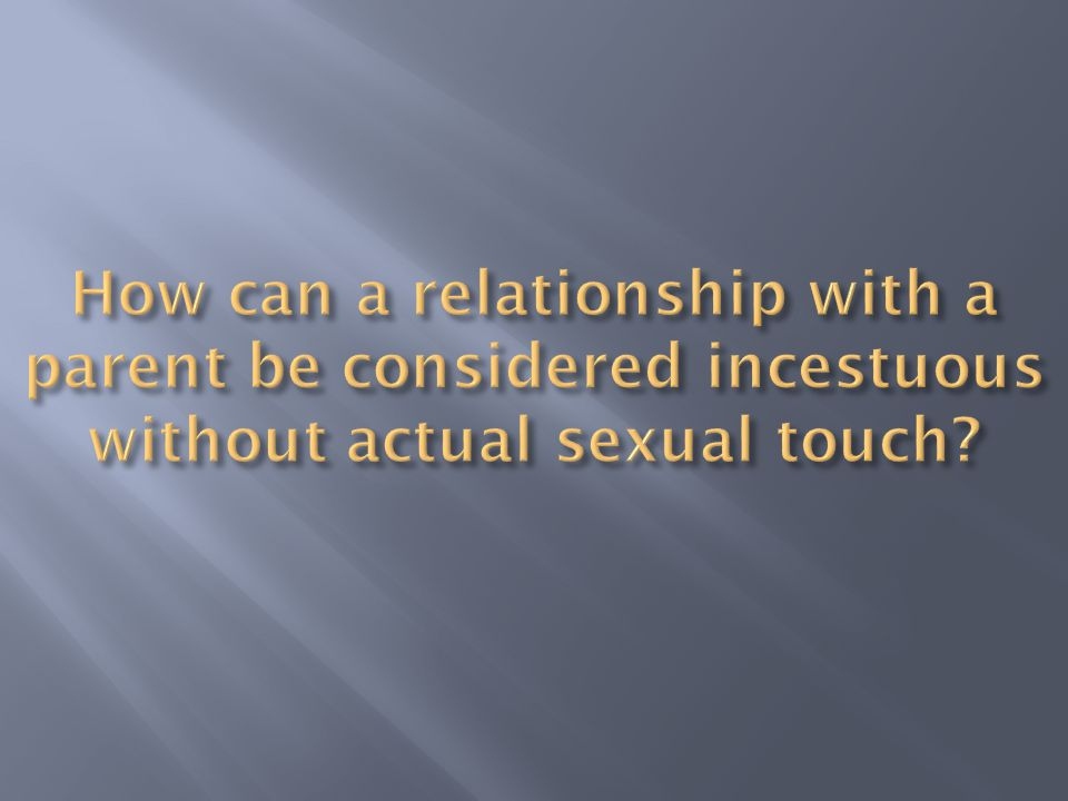 How can a relationship with a parent be considered incestuous without actual sexual touch