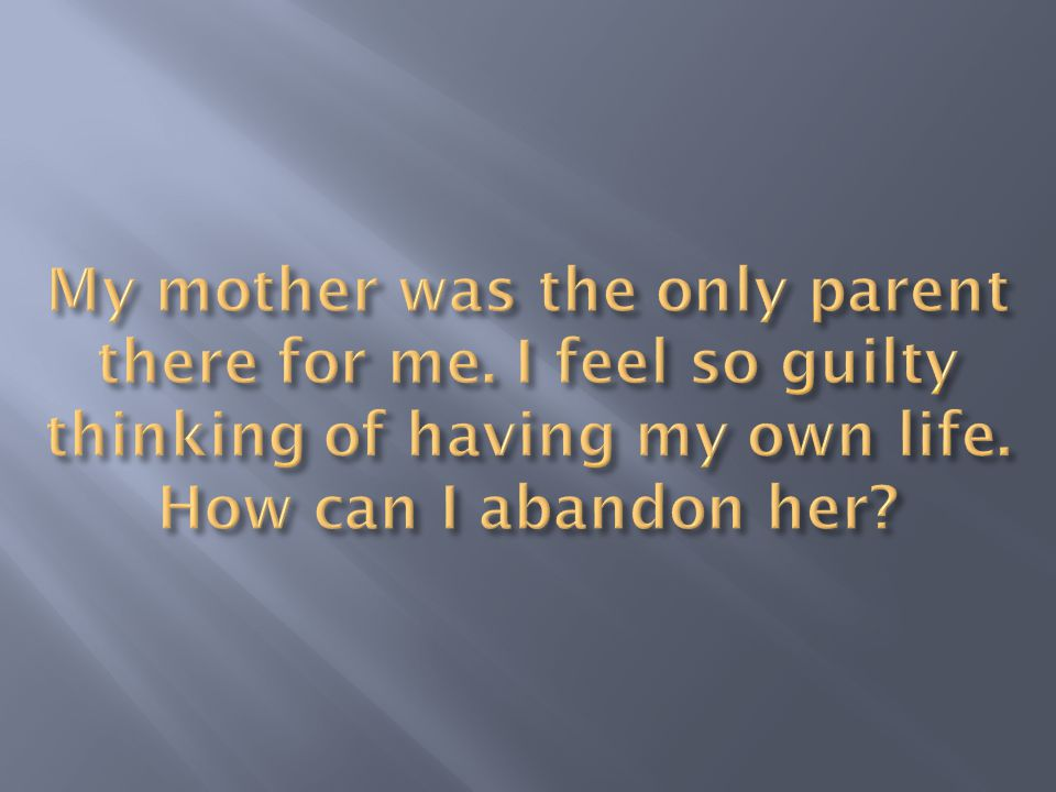 My mother was the only parent there for me