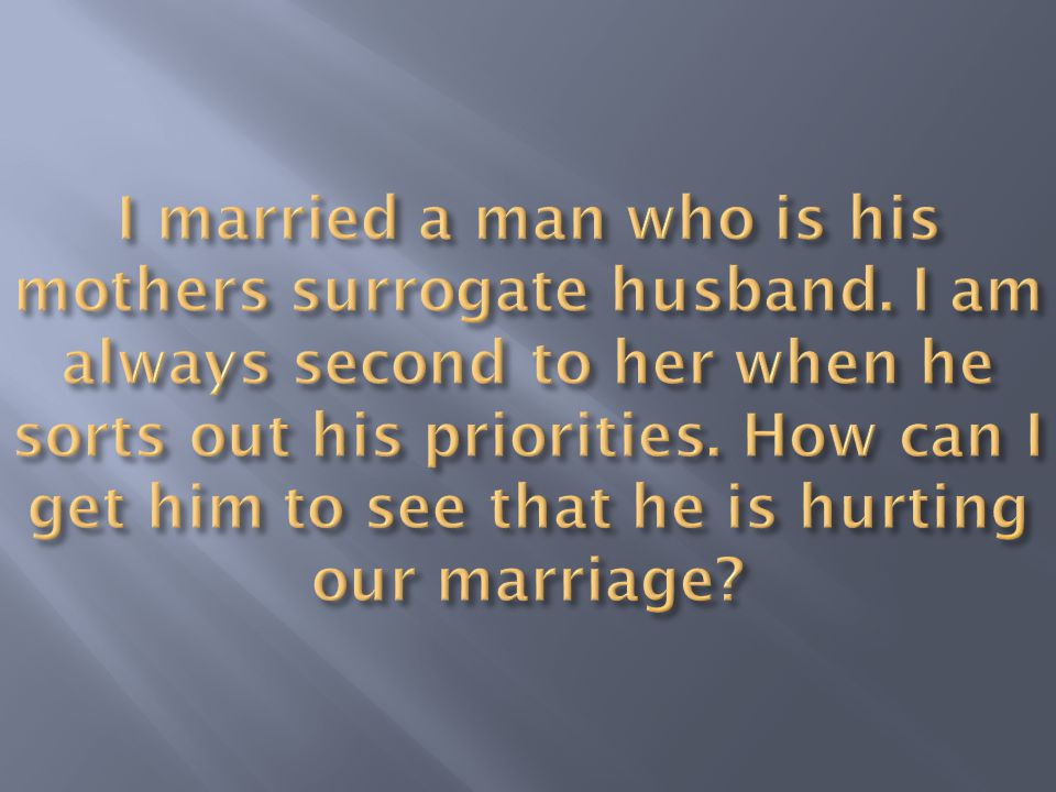 I married a man who is his mothers surrogate husband
