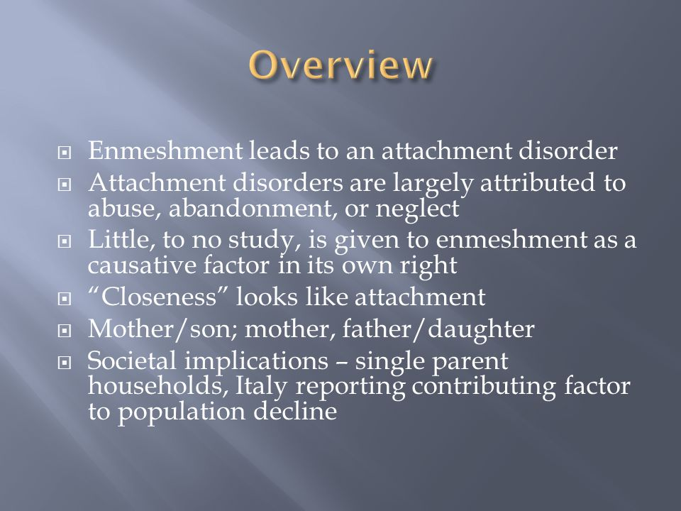 Overview Enmeshment leads to an attachment disorder