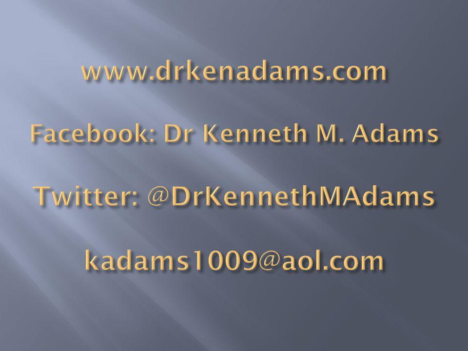 www. drkenadams. com Facebook: Dr Kenneth M