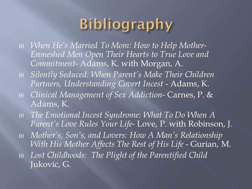 Bibliography When He's Married To Mom: How to Help Mother-Enmeshed Men Open Their Hearts to True Love and Commitment- Adams, K. with Morgan, A.