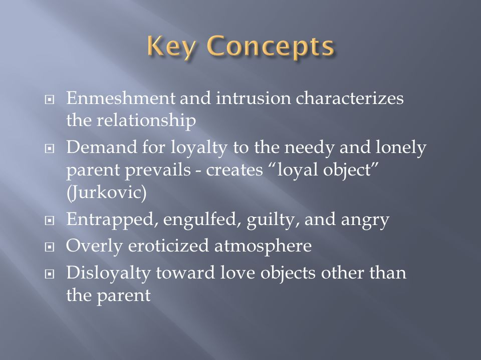 Key Concepts Enmeshment and intrusion characterizes the relationship