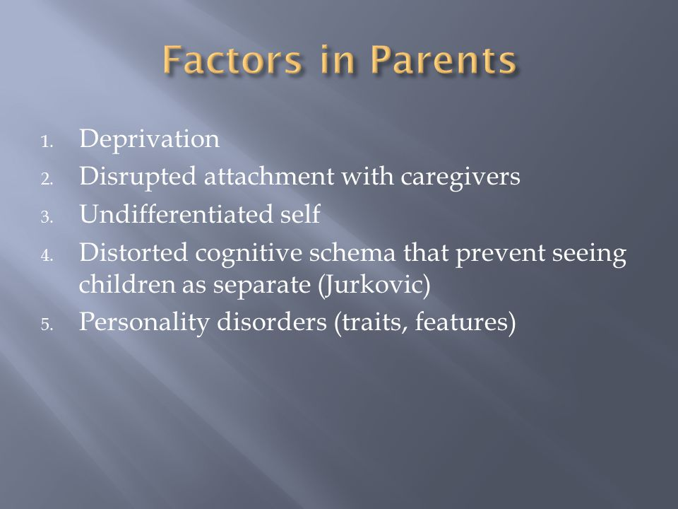 Factors in Parents Deprivation Disrupted attachment with caregivers