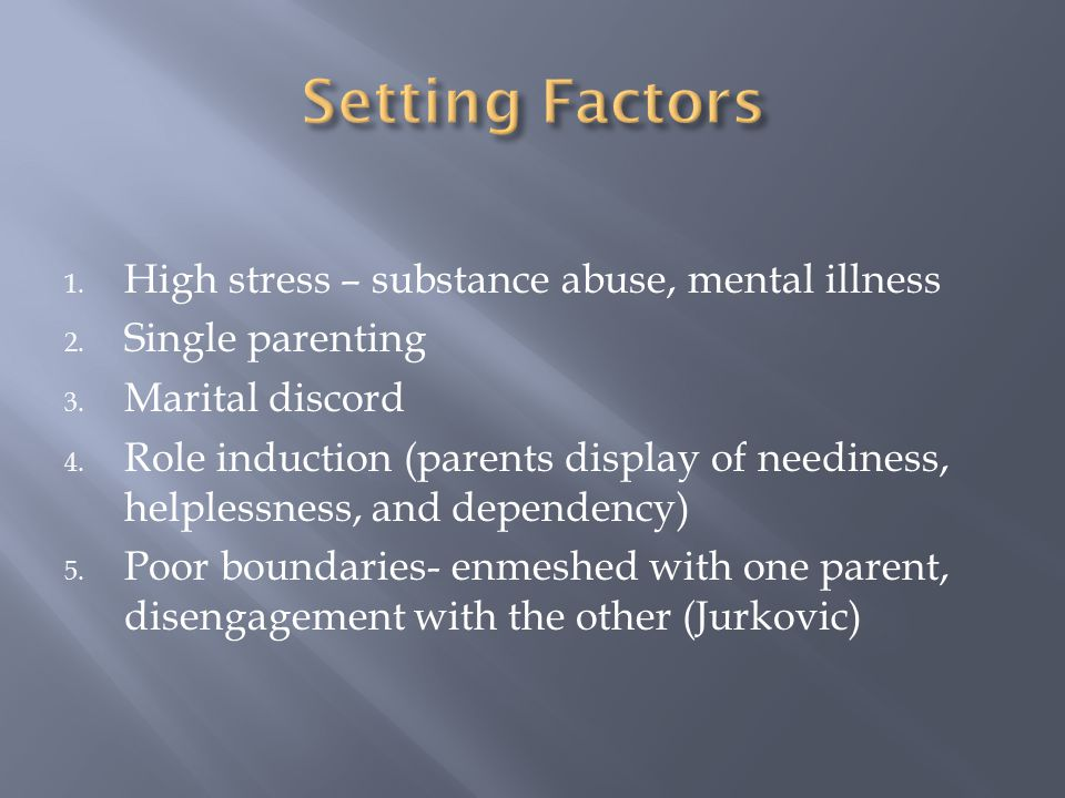 Setting Factors High stress – substance abuse, mental illness