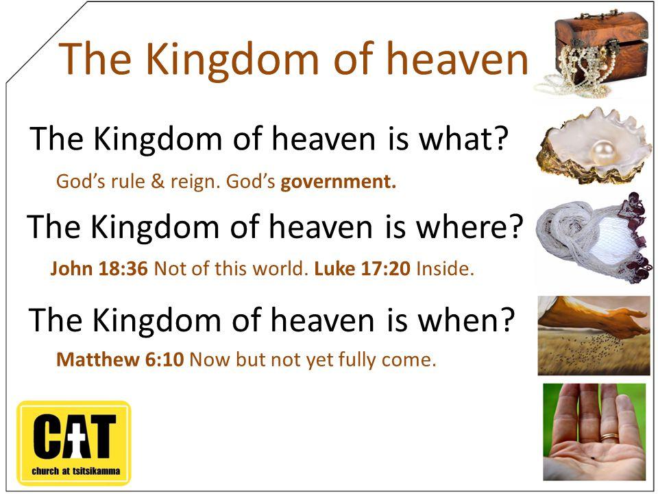 The Kingdom of heaven The Kingdom of heaven is what