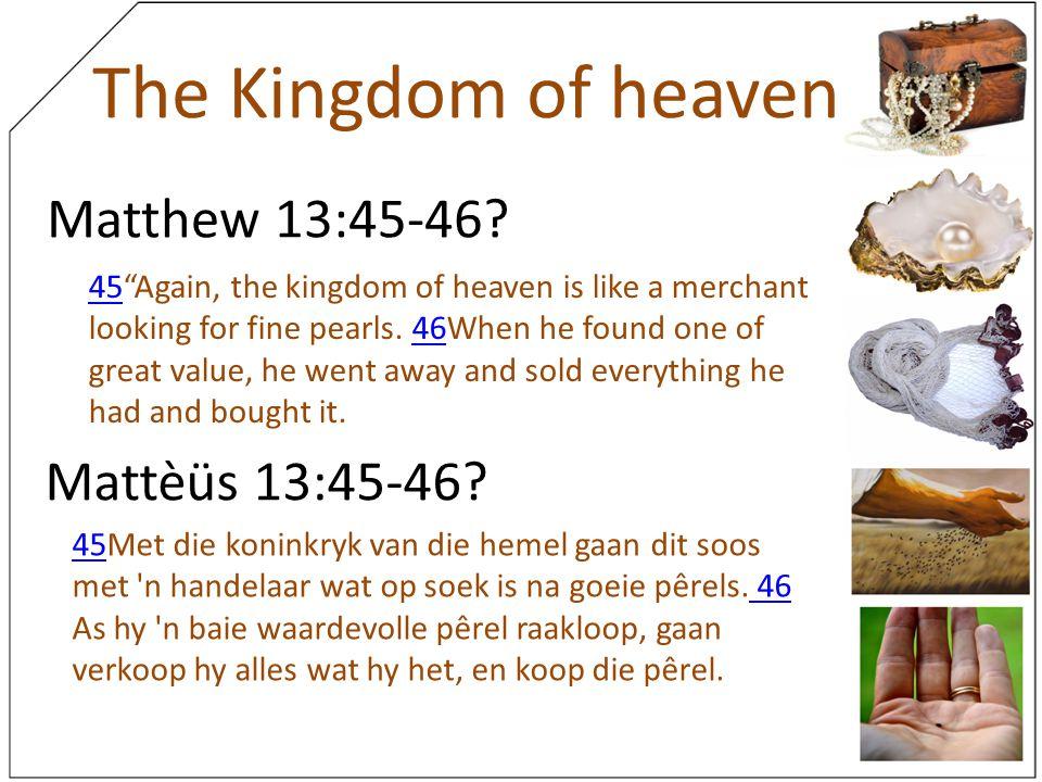 The Kingdom of heaven Matthew 13:45-46 Mattèüs 13:45-46