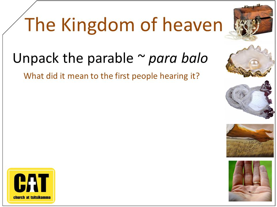 The Kingdom of heaven Unpack the parable ~ para balo