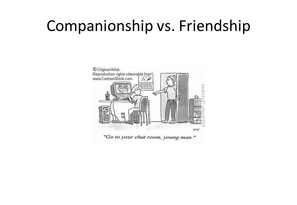 Companionship vs. Friendship