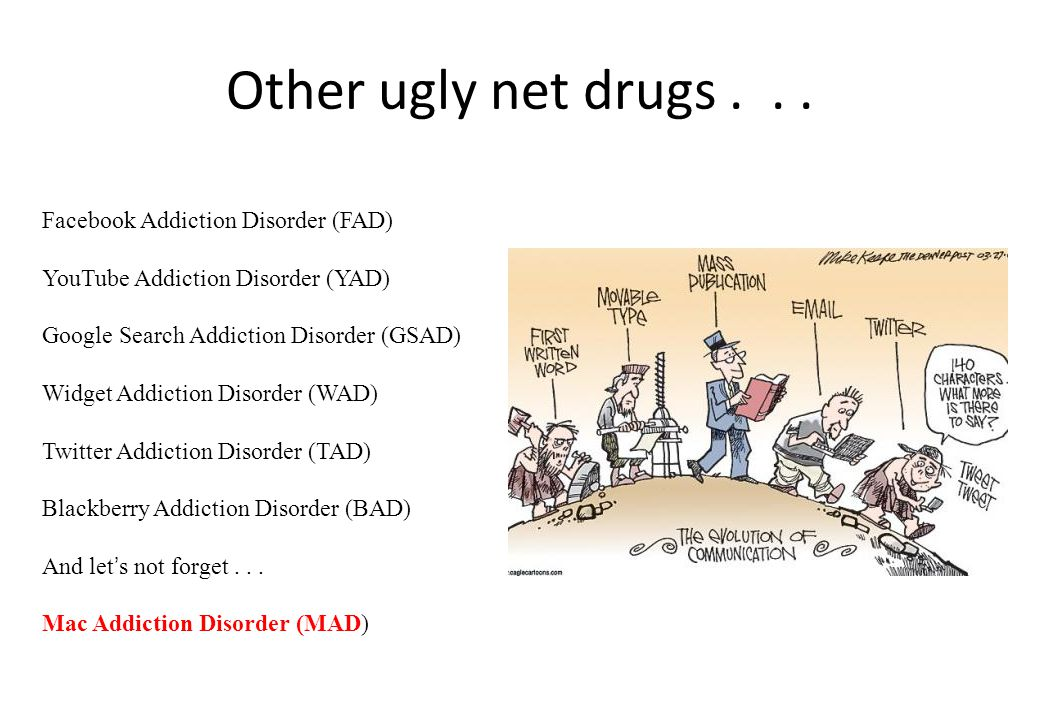 Other ugly net drugs . . . Facebook Addiction Disorder (FAD)