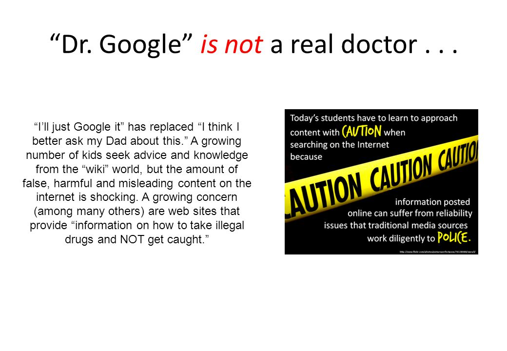 Dr. Google is not a real doctor . . .