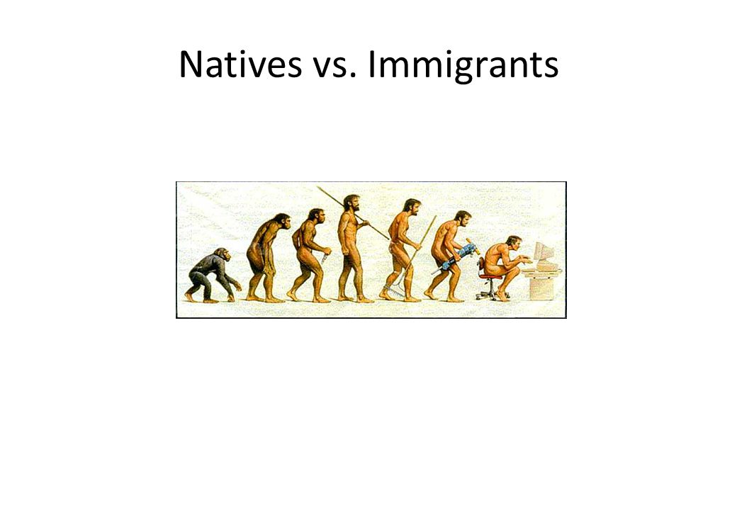 Natives vs. Immigrants