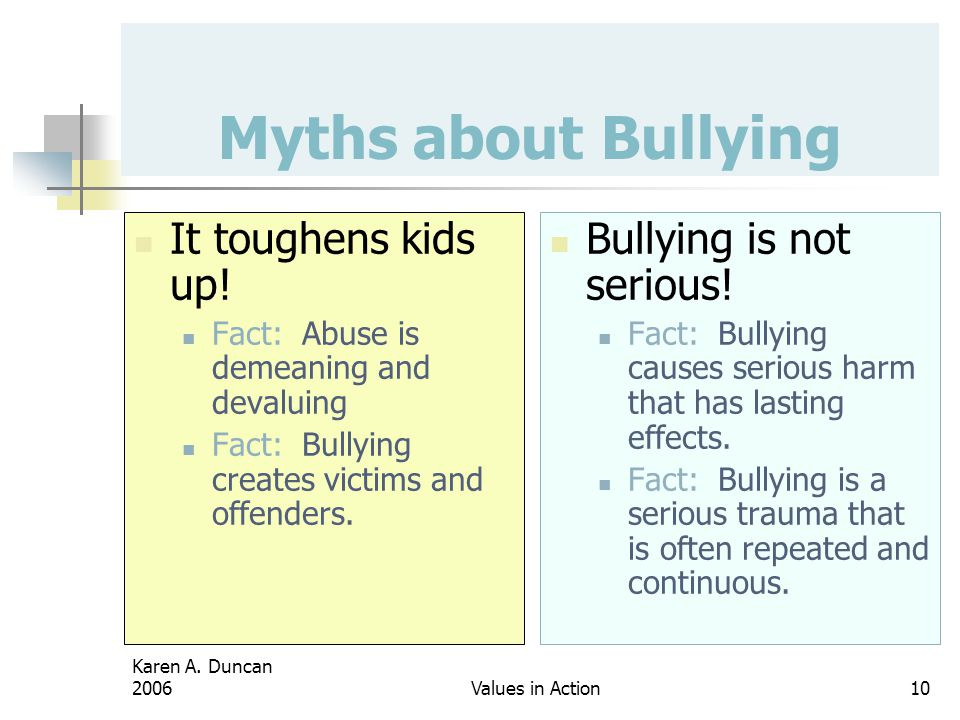 Myths about Bullying It toughens kids up! Bullying is not serious!