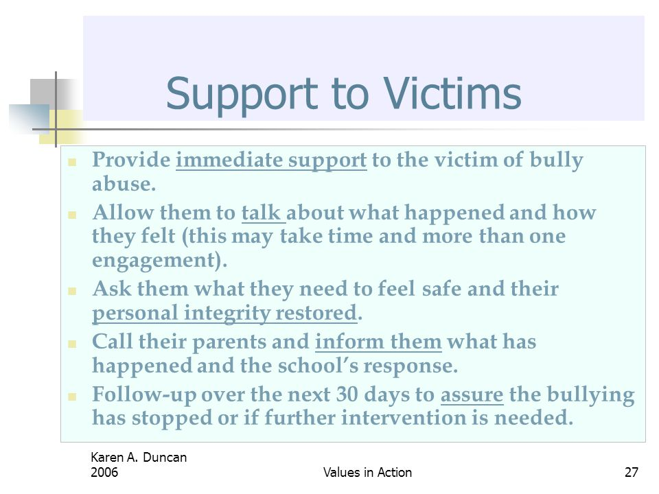 Support to Victims Provide immediate support to the victim of bully abuse.