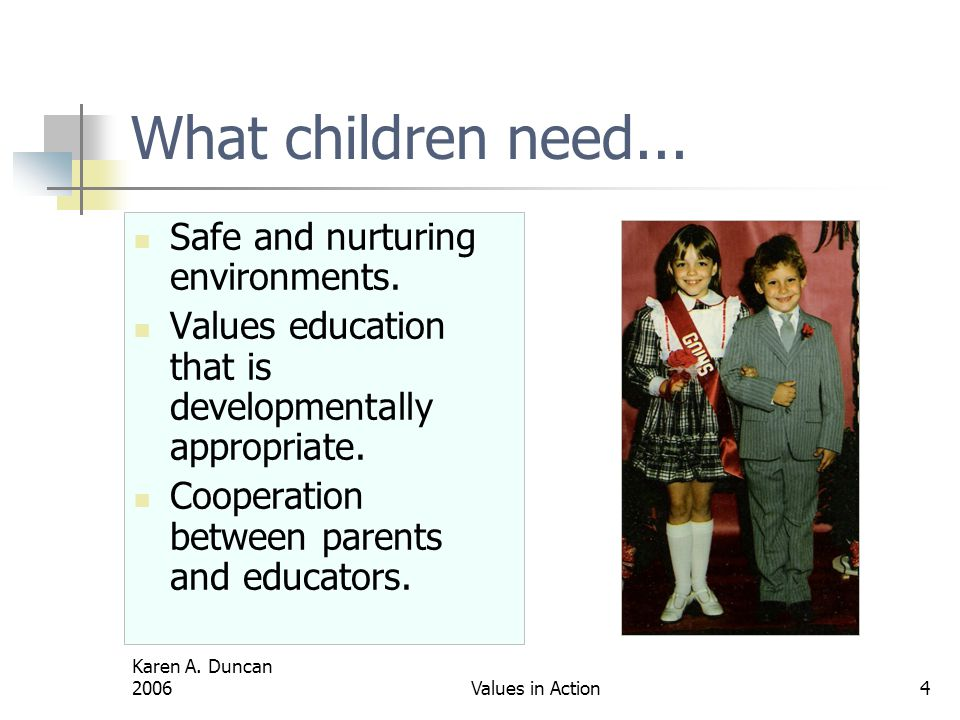 What children need... Safe and nurturing environments.