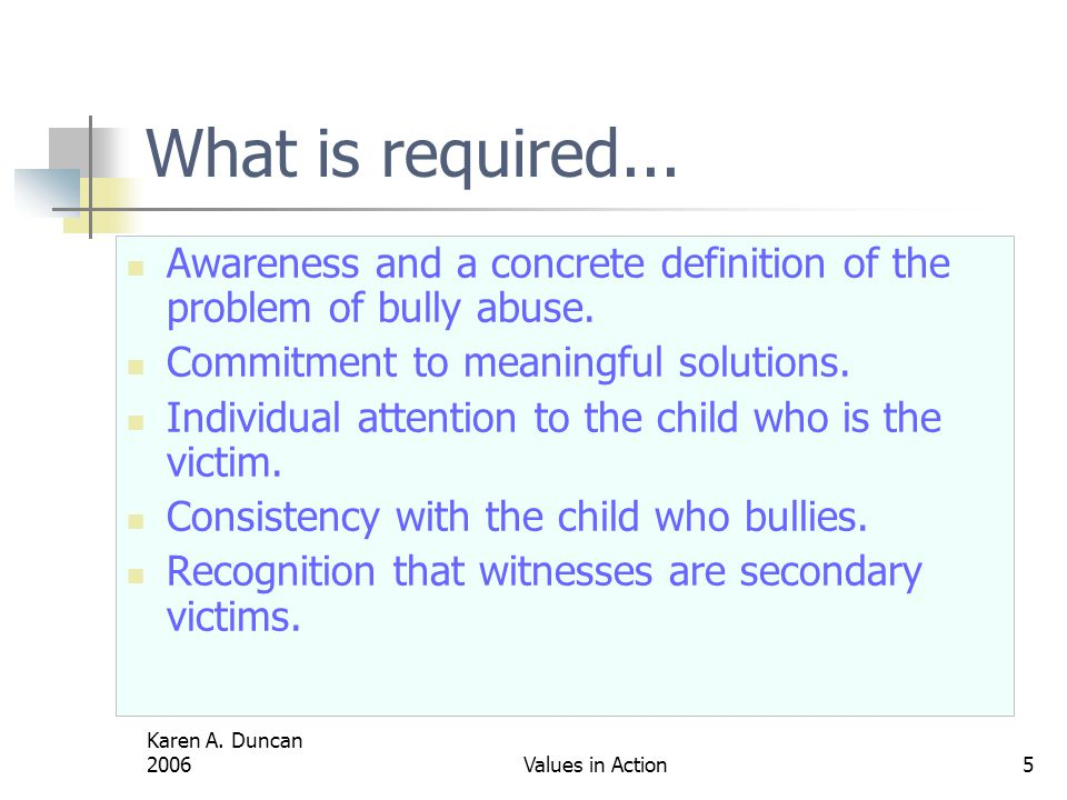 What is required... Awareness and a concrete definition of the problem of bully abuse. Commitment to meaningful solutions.