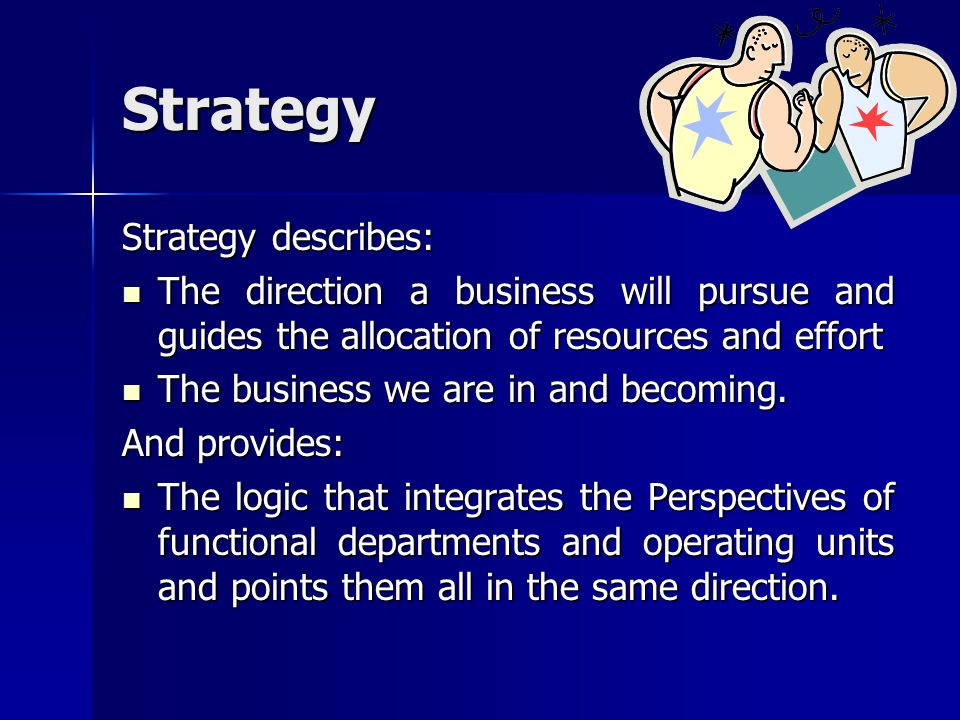 Strategy Strategy describes: