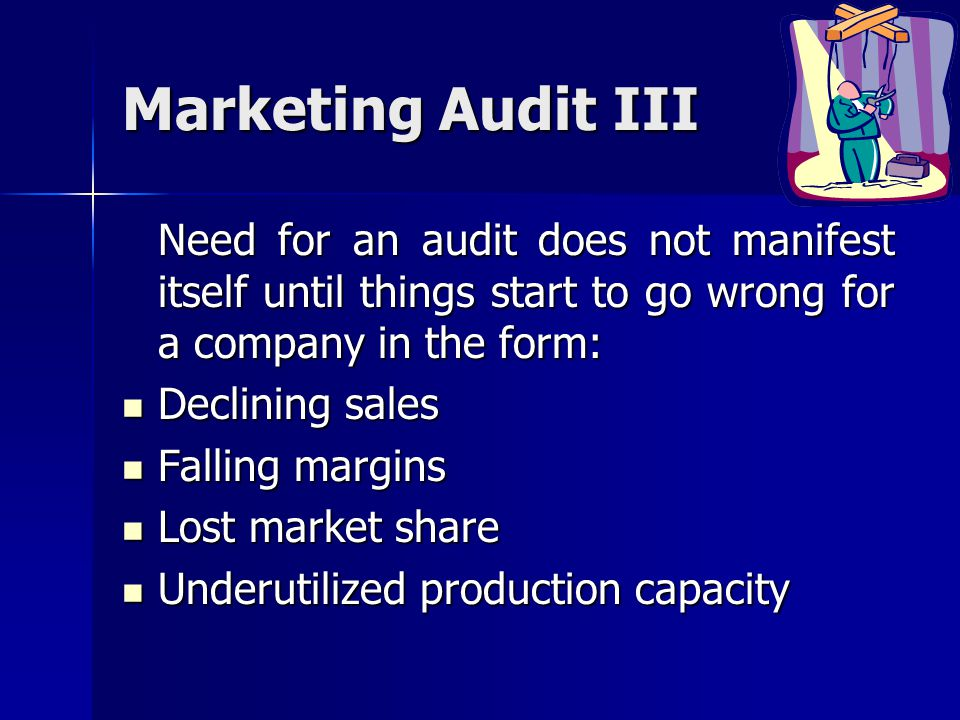 Marketing Audit III Need for an audit does not manifest itself until things start to go wrong for a company in the form: