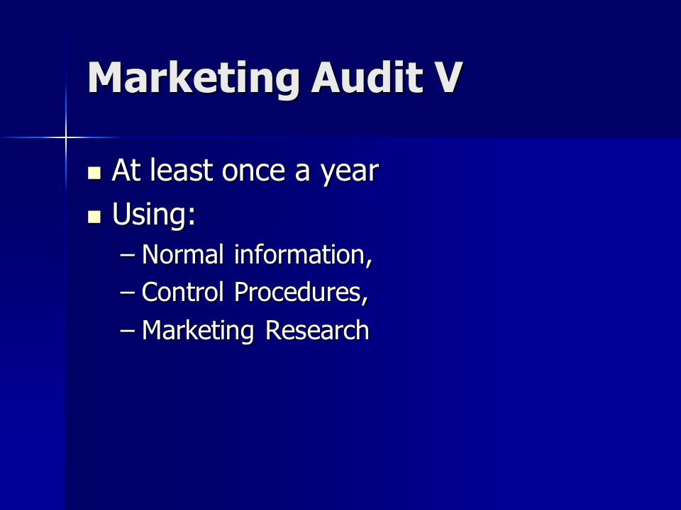Marketing Audit V At least once a year Using: Normal information,