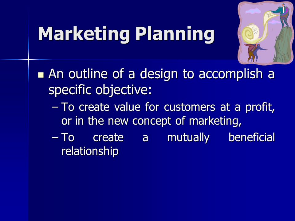 Marketing Planning An outline of a design to accomplish a specific objective: