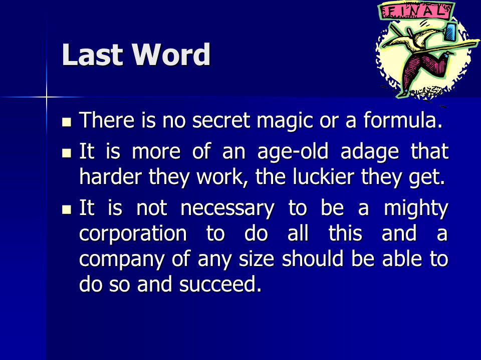 Last Word There is no secret magic or a formula.