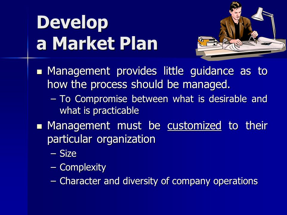 Develop a Market Plan Management provides little guidance as to how the process should be managed.