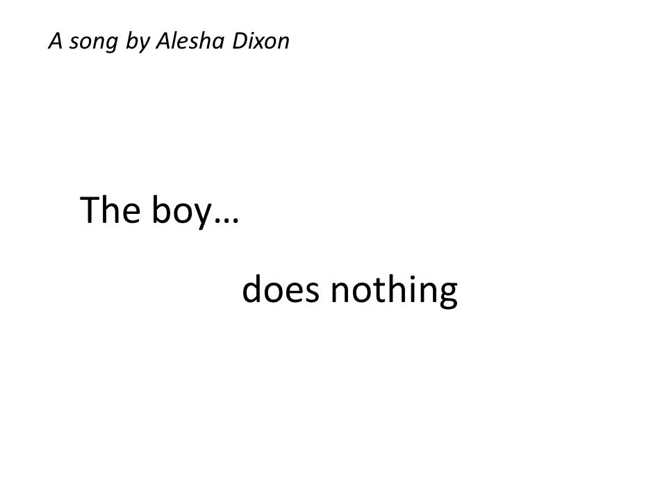 A song by Alesha Dixon The boy… does nothing