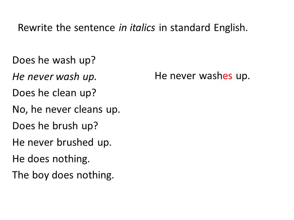 Rewrite the sentence in italics in standard English.