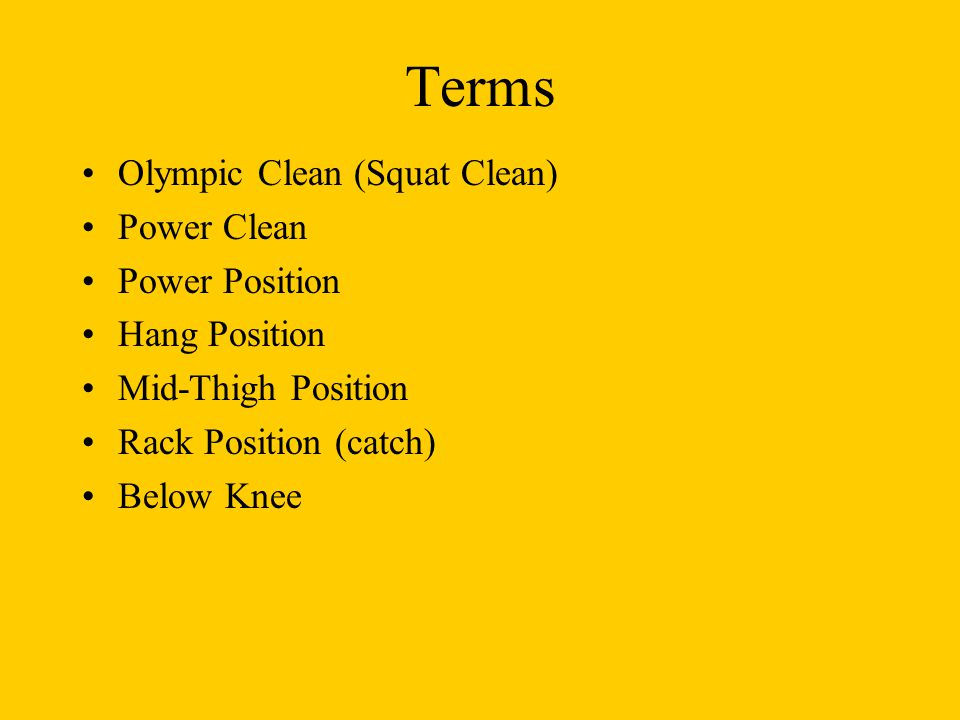 Terms Olympic Clean (Squat Clean) Power Clean Power Position
